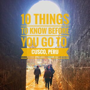 10 Things to Know Before You Go to Cusco, Perú